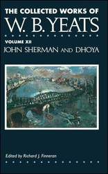 The Collected Works of W.B. Yeats Vol. XII: John Sherman and Dhoya