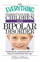 The Everything Parent's Guide To Children With Bipolar Disorder