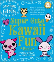 The Everything Girls Super Cute Kawaii Fun Book