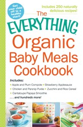 The Everything Organic Baby Meals Cookbook