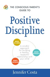 The Conscious Parent's Guide to Positive Discipline