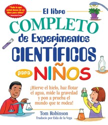 El libro completo de experimentos cientificos para ninos / The Everything Kids'