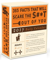 365 Facts That Will Scare the S#*t Out of You 2017 Daily Calendar