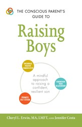 The Conscious Parent's Guide to Raising Boys