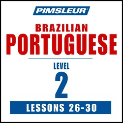 Pimsleur Portuguese (Brazilian) Level 2 Lessons 26-30 MP3
