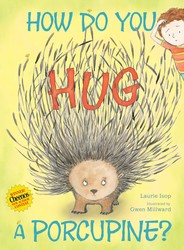 How Do You Hug a Porcupine?