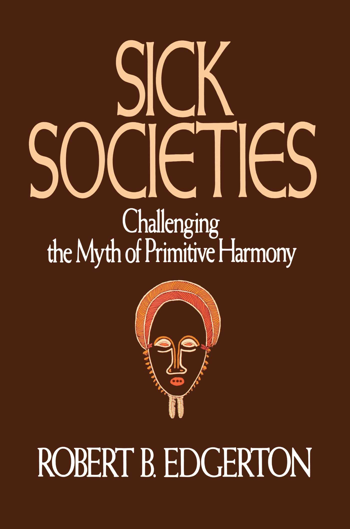 an analysis of robert edgertons book sick societies It is a book full of promiscuous ideas that are jostling for the reader's attention,  almost  in his curious book sick societies, robert edgerton (1992) collected   but i have been drawn to a type of explanation which, i think, is conceptually.