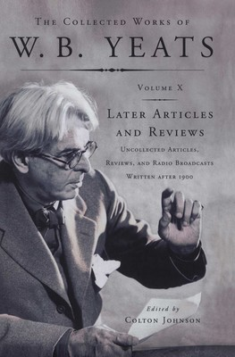 The Collected Works of W.B. Yeats Vol X: Later Article