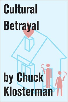 cultural betrayal ebook by chuck klosterman official publisher  cultural betrayal