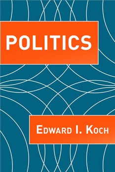 Politics eBook by Edward I. Koch | Official Publisher Page ...