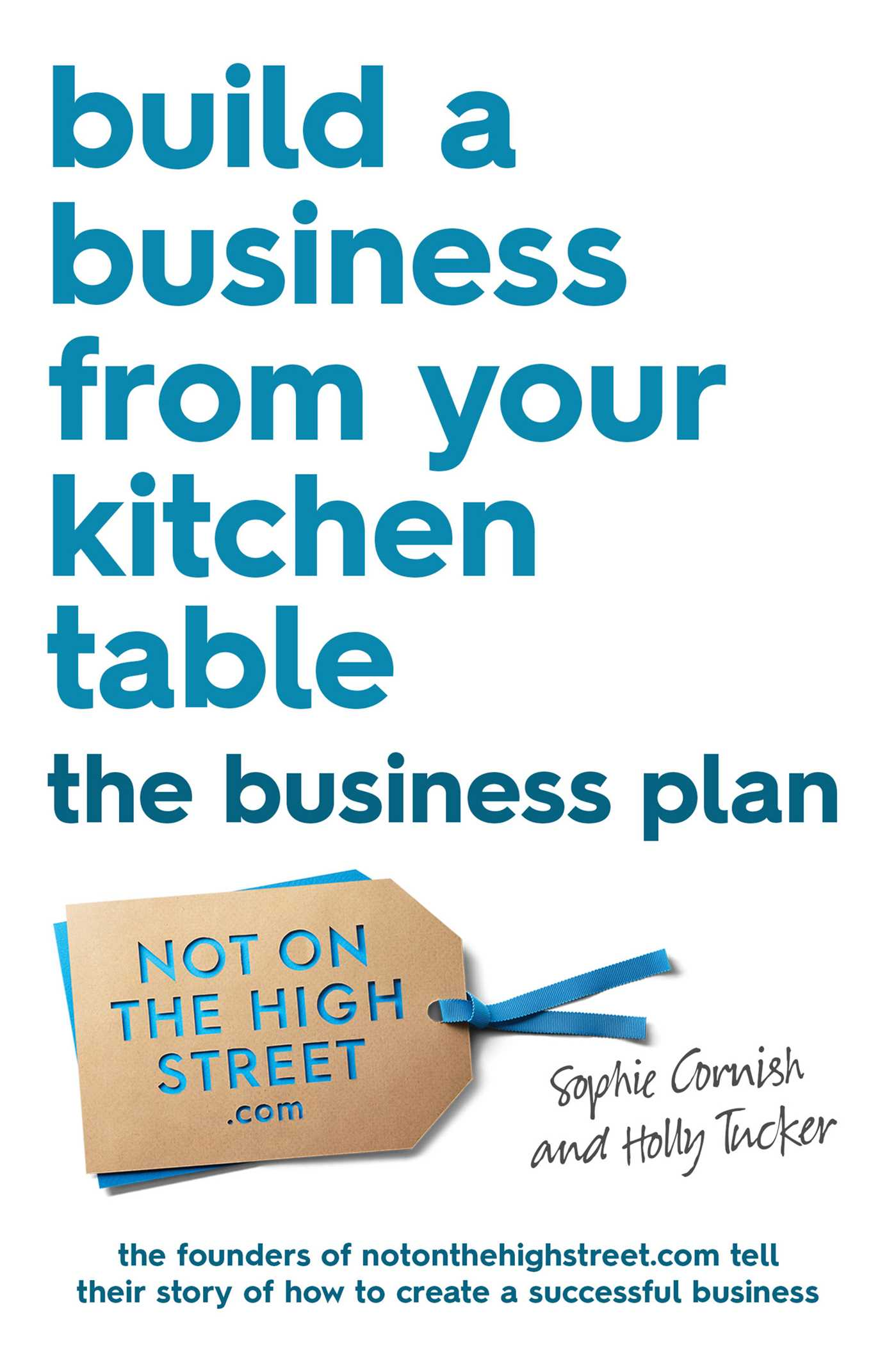 build a business from your kitchen table bookssophie cornish