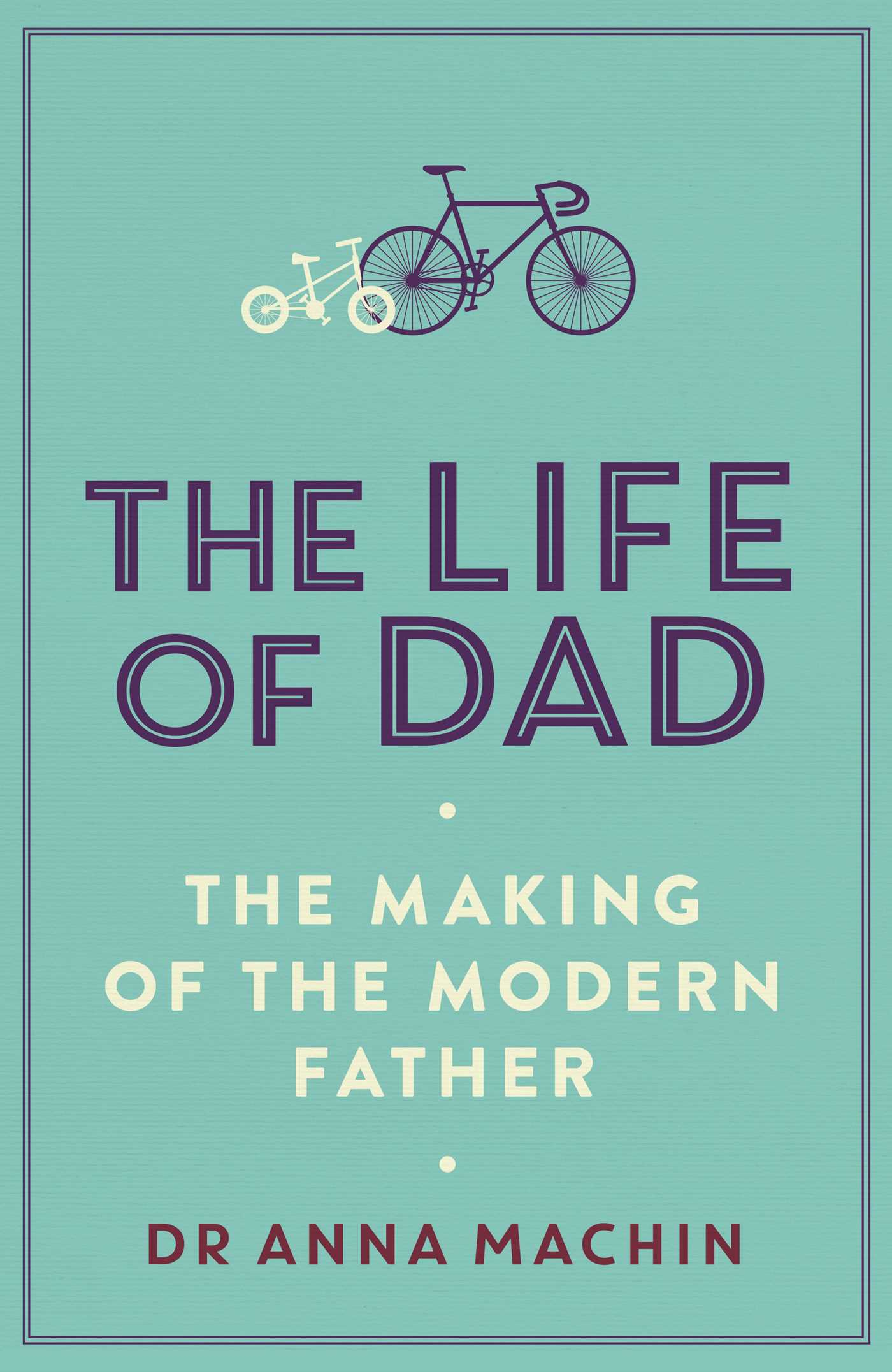 The Life of Dad | Book by Anna Machin | Official Publisher Page ...