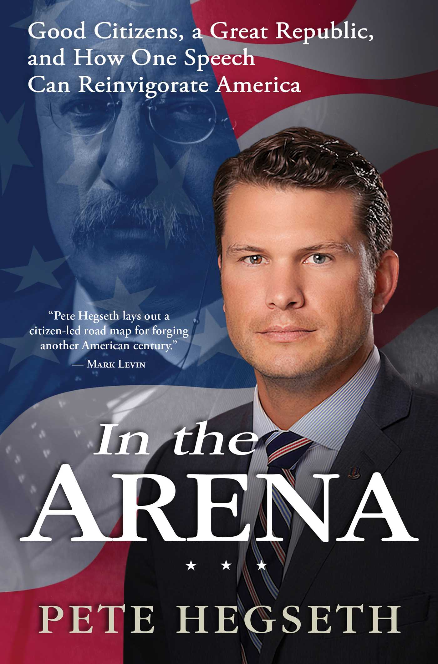 Hegseth – In the Arena: Good Citizens, a Great Republic, and How One Speech Can Reinvigorate America