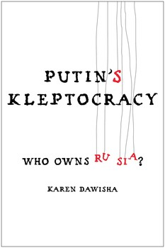 Putin's Kleptocracy: Who Owns Russia? by Karen Dawisha
