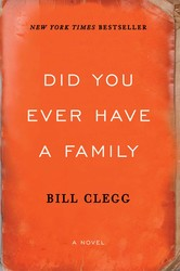 Did You Ever Have A Family by Bill Clegg