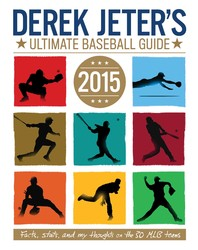 Derek Jeter's Ultimate Baseball Guide 2015 by Larry Dobrow
