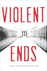 Violent Ends by Shaun David Hutchinson, Neal Shusterman, Brendan Shusterman, Beth Revis, Cynthia Leitich Smith, Courtney Summers, Kendare Blake, Delilah S. Dawson, Steve Brezenoff, Tom Leveen, Hannah Moskowitz, Blythe Woolston, Trish Doller, Mindi Scott, Margie Gelbwasser, Christine Johnson, E. M. Kokie and Elisa Nader
