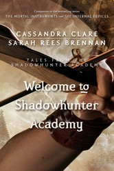 Welcome to Shadowhunter Academy by Cassandra Clare and Sarah Rees Brennan