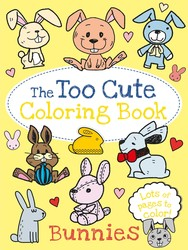 The Too Cute Coloring Book: Bunnies