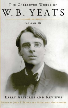 The Collected Works of W.B. Yeats Volume IX: Early Articles and Reviews