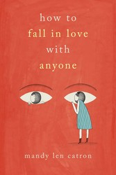 How to Fall in Love with Anyone by Mandy Len Catron