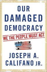 Our Damaged Democracy by Joseph A. Califano Jr.