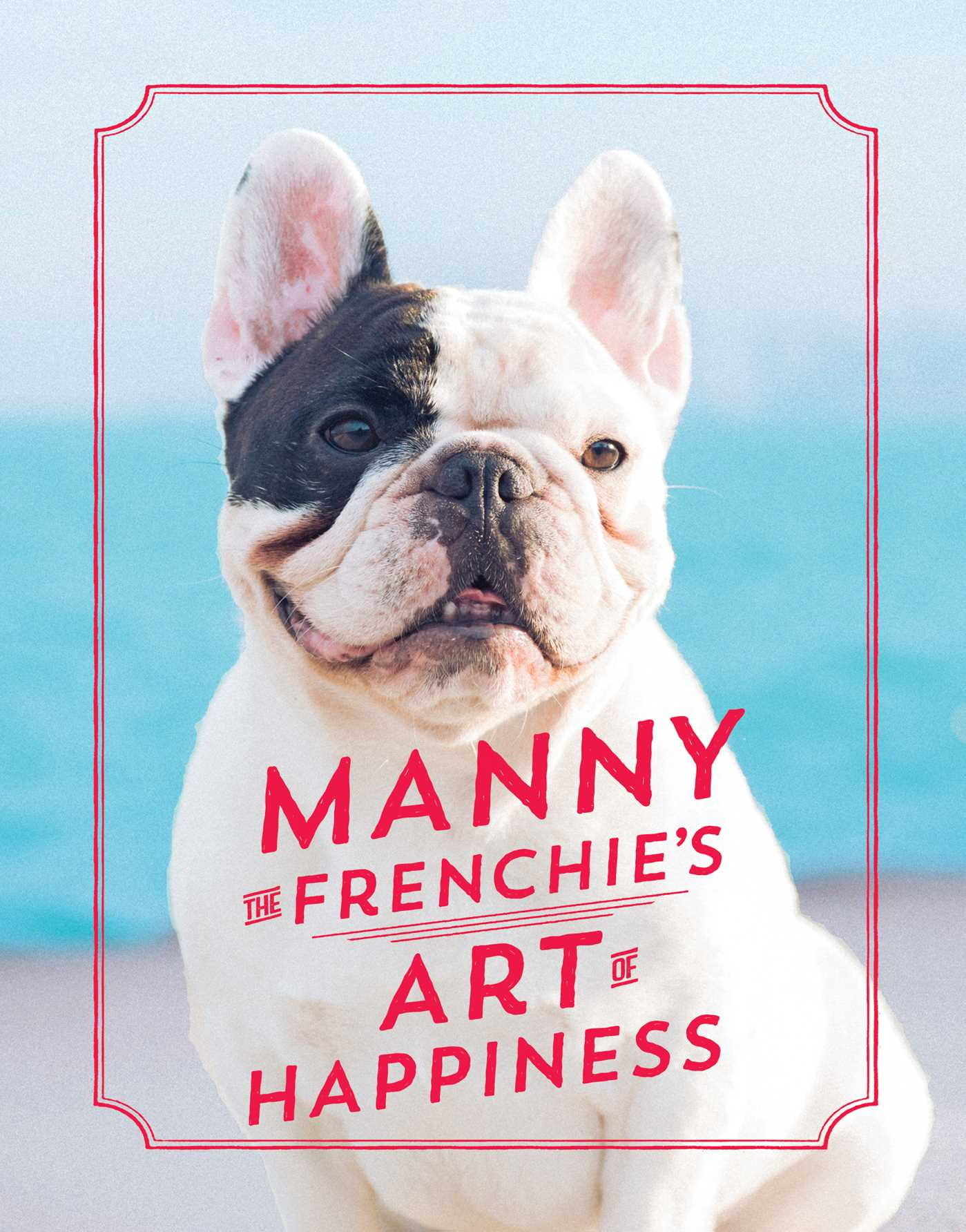 Manny the frenchies art of happiness 9781501158278 hr