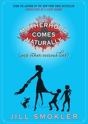 Motherhood comes naturally and other vicious lies 9781501162046