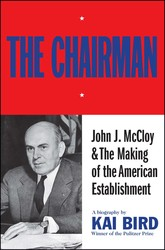The Chairman: John J McCloy & The Making of the American Establishment