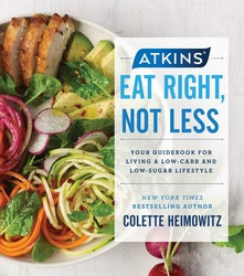 Atkins: Eat Right, Not Less by Colette Heimowitz