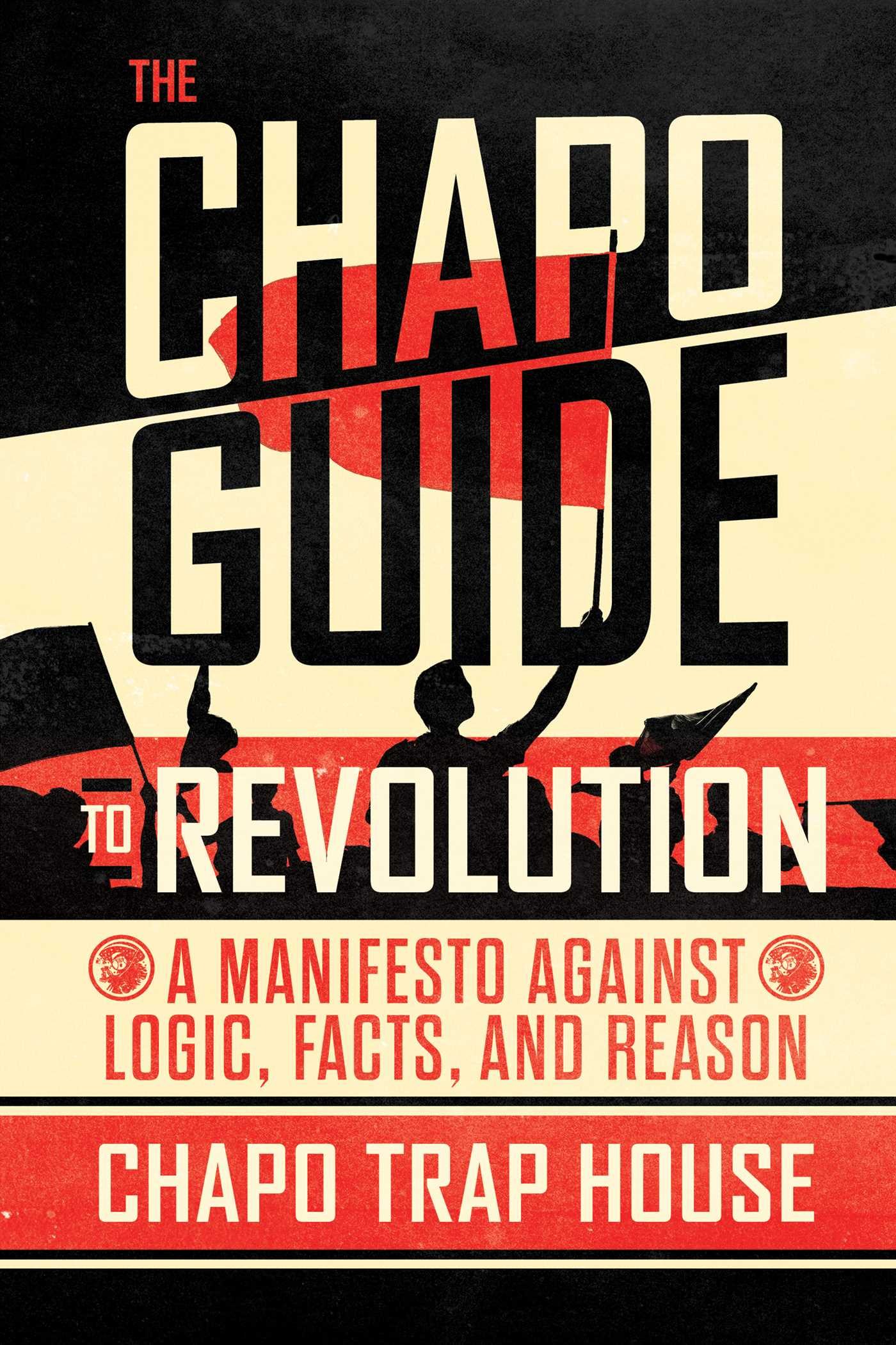 A Manifesto Against Logic, Facts, and Reason (Unabridged) - Chapo Trap House — Will Menaker, Matt Christman, Brendan James, Felix Biederman, Virgil Texas