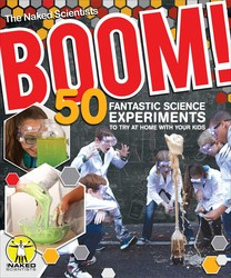 Boom! 50 Fantastic Science Experiments to Try at Home with Your Kids (PB