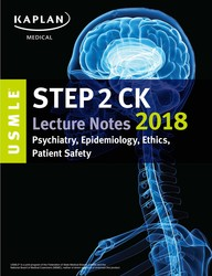 USMLE Step 2 CK Lecture Notes 2018: Psychiatry, Epidemiology, Ethics, Patient Safety