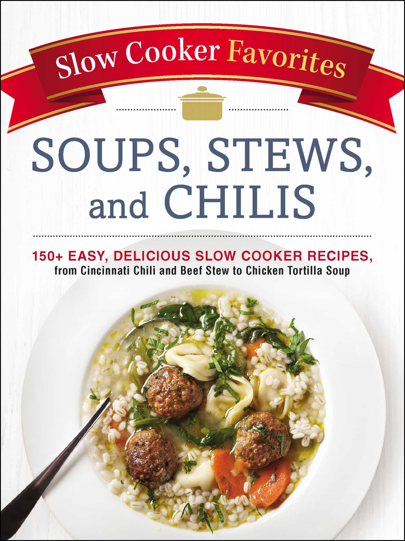 Slow cooker favorites soups stews and chilis book by for Delicious slow cooker soup recipes
