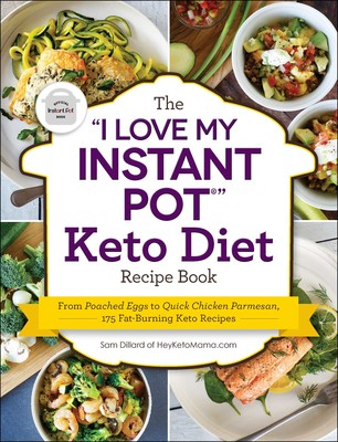"The ""I Love My Instant Pot®"" Keto Diet Recipe Book"
