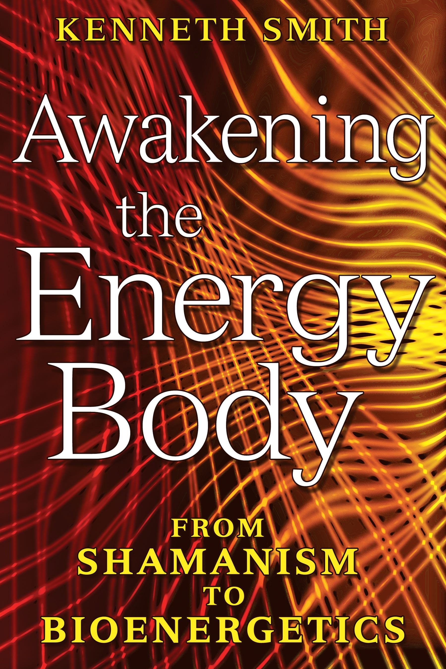Awakening the energy body book by kenneth smith official awakening the energy body 9781591430841 hr fandeluxe Images