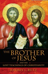 The Brother of Jesus and the Lost Teachings of Christianity