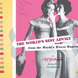 The World's Best Advice from the World's Wisest Women