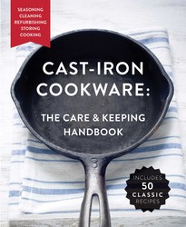 Cast-Iron Cookware: The Care and Keeping Handbook