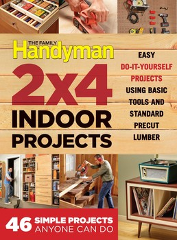 The Family Handyman 2 X 4 Indoor Projects