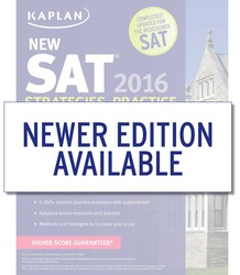 Kaplan New SAT 2016 Strategies, Practice and Review with 3 Practice Tests
