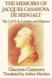 The Memoirs of Jacques Casanova de Seingalt Volume 5: In London and Moscow