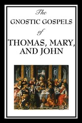 The Gnostic Gospels of Thomas, Mary & John