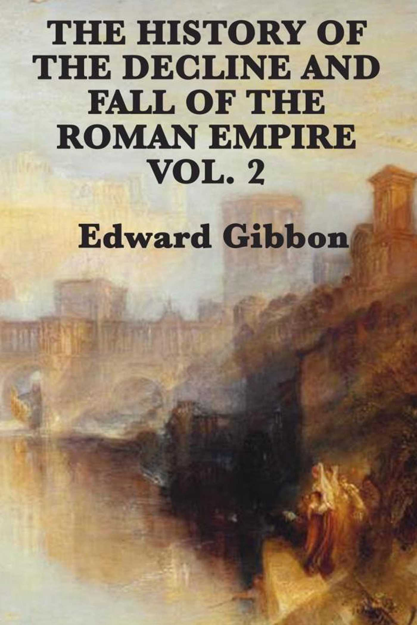 History Of The Decline And Fall Of The Roman Empire Vol 2 9781625584168 Hr