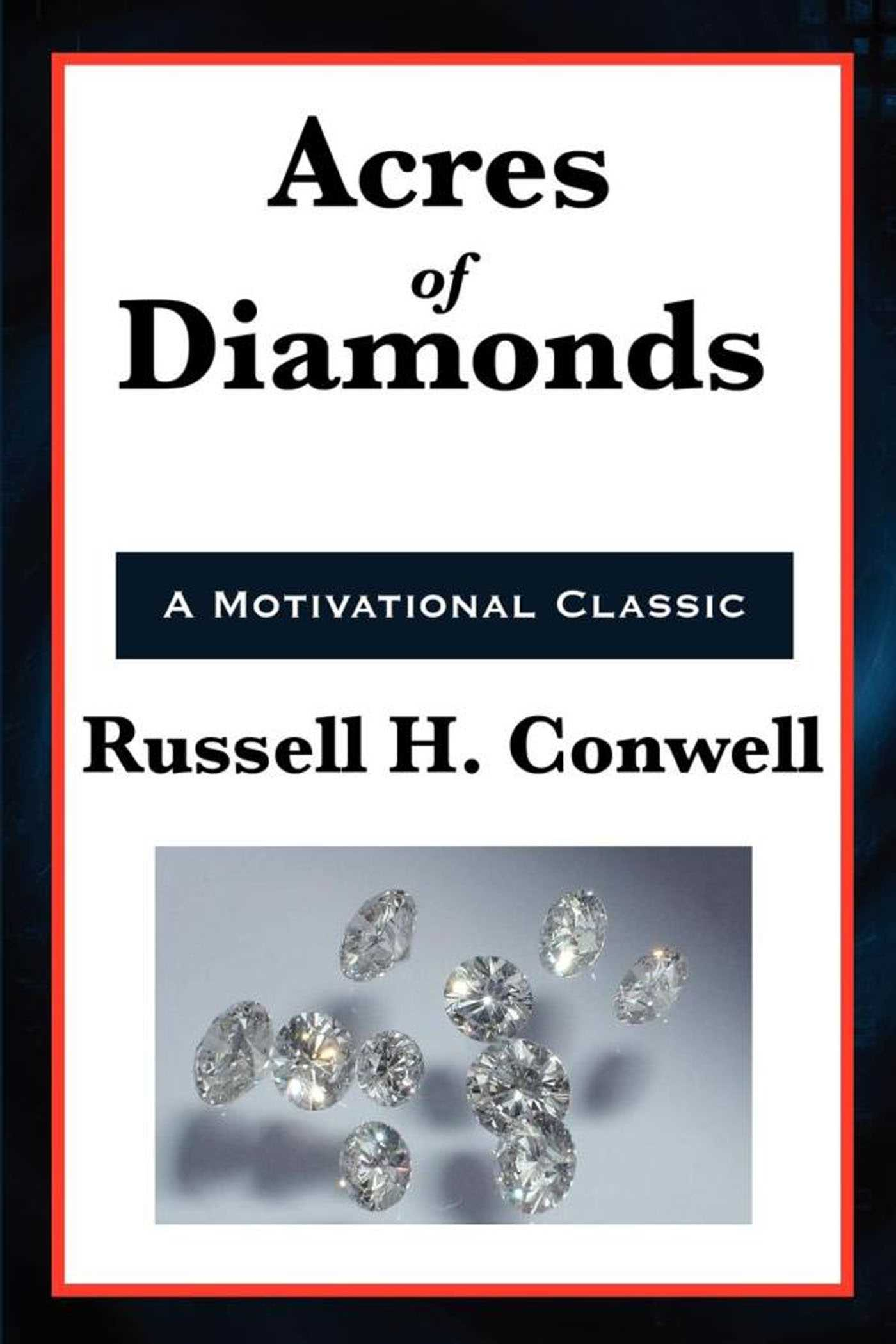 a summary of from acres of diamonds an essay by russell h conwell Written by russell h conwell, narrated by denis waitley download the app and start listening to acres of diamonds today publisher's summary.