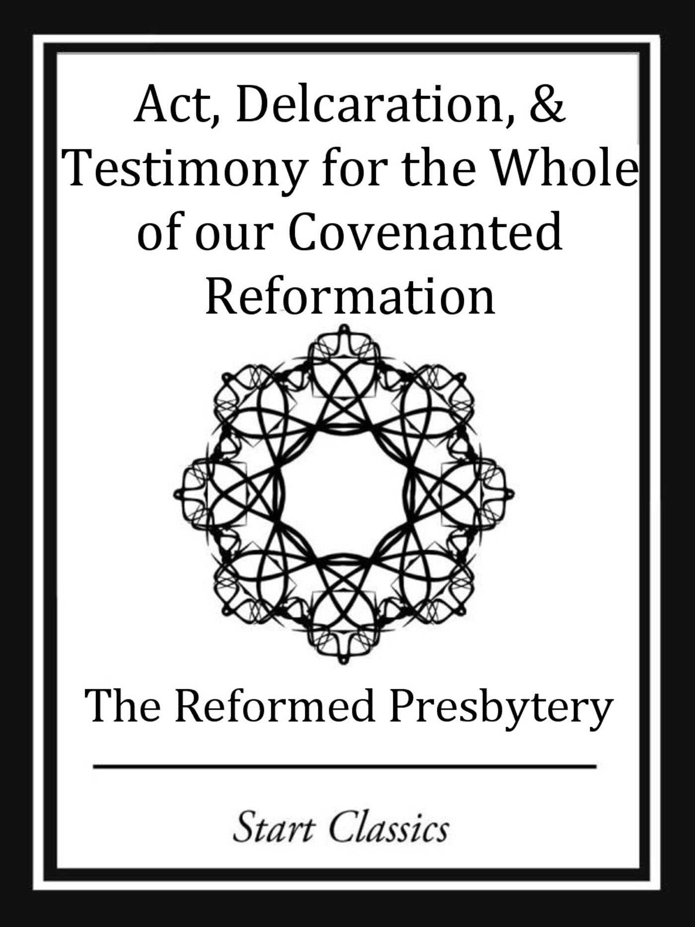 Act Declaration Testimony For The Whole Of Our Covenanted Reformation  9781627935463 Hr