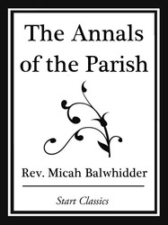 The Annals of the Parish; Or The Chro