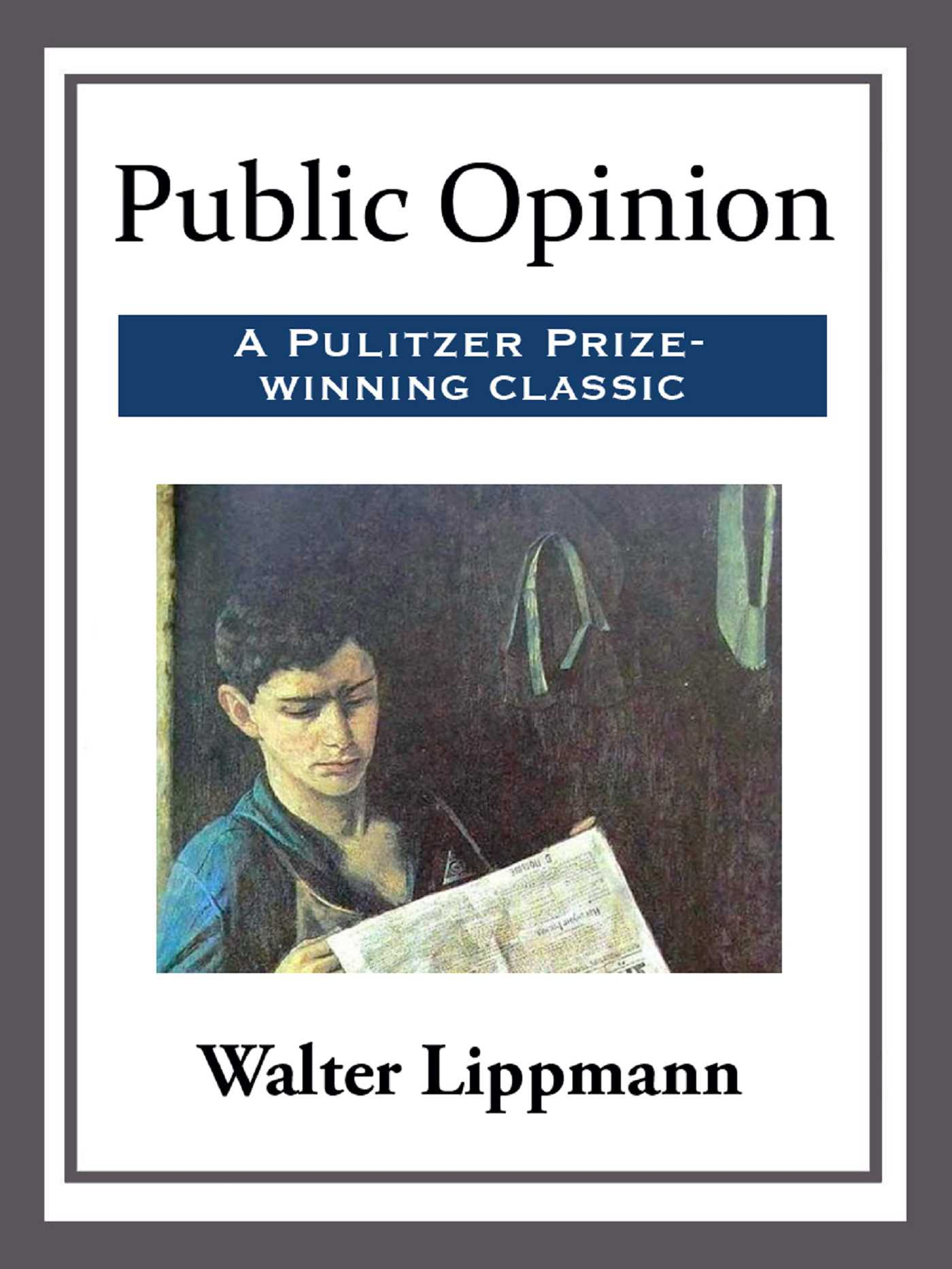 public opinion by walter lippmann summary Lippmann and the news public opinion demonstrated how much people–all this is where an inquiry in the spirit of walter lippmann should begin–by.
