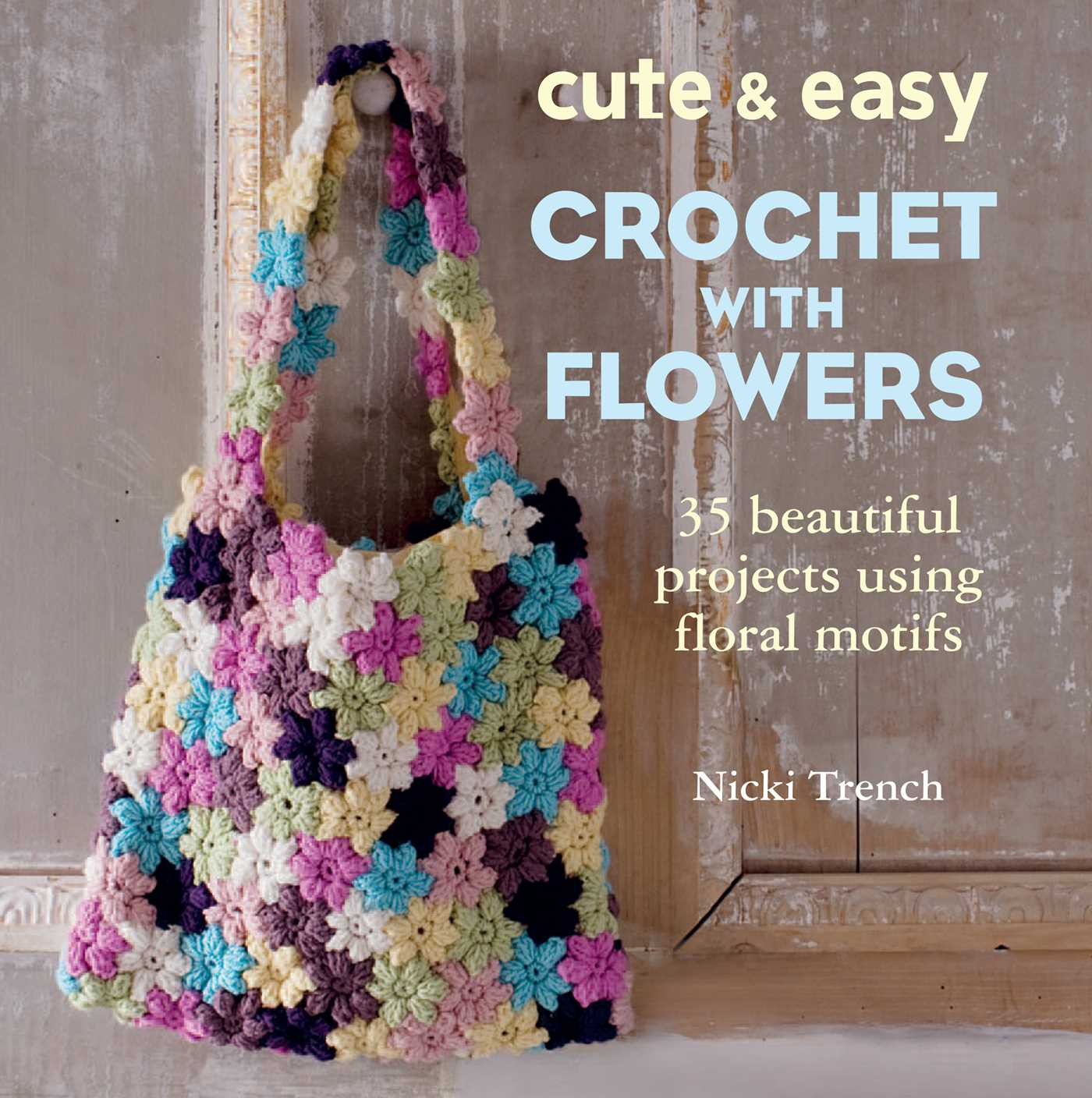 Easy Crochet Book Cover : Cute easy crochet with flowers book by nicki trench