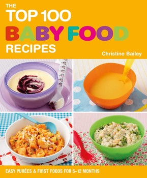 Top 100 baby food recipes book by christine bailey official top 100 baby food recipes forumfinder Image collections